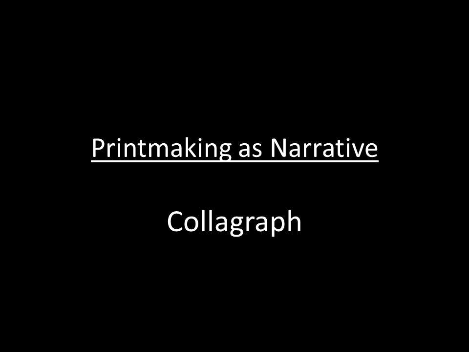 Printmaking as Narrative Collagraph