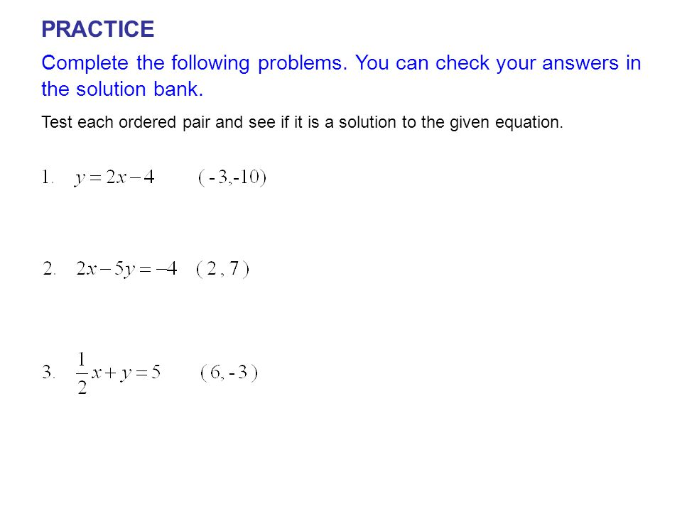Complete the following problems. You can check your answers in the solution bank. PRACTICE Test each ordered pair and see if it is a solution to the g