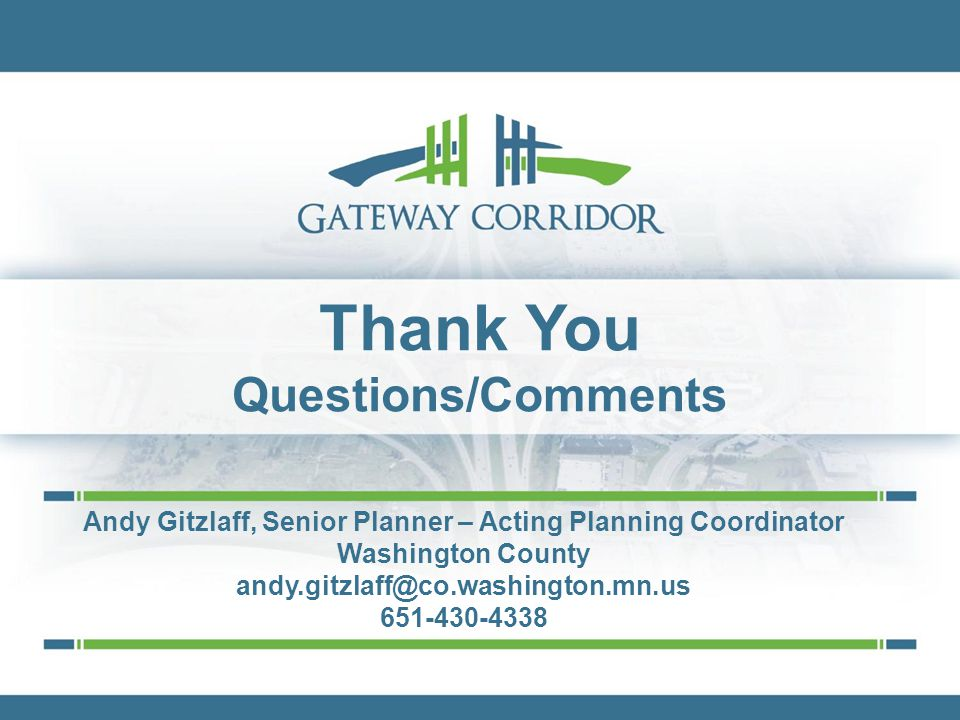 Thank You Questions/Comments Andy Gitzlaff, Senior Planner – Acting Planning Coordinator Washington County andy.gitzlaff@co.washington.mn.us 651-430-4338