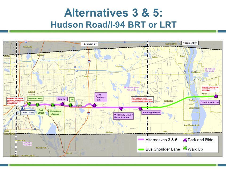 Alternatives 4 & 6: E. 7 th /White Bear/Hudson Road BRT or LRT