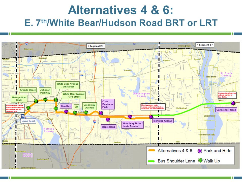 Alternatives 4 & 6: E. 7 th /White Bear/Hudson Road BRT or LRT