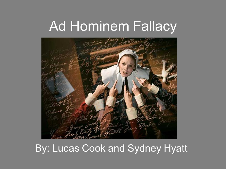 Ad Hominem Fallacy By: Lucas Cook and Sydney Hyatt