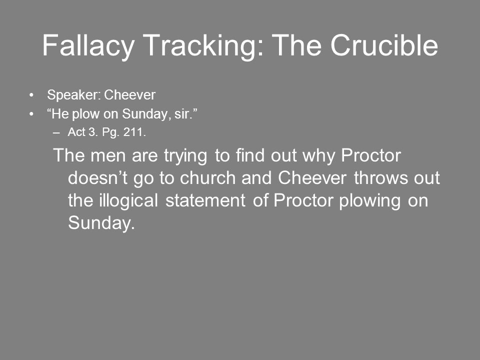 Fallacy Tracking: The Crucible Speaker: Cheever He plow on Sunday, sir. –Act 3.