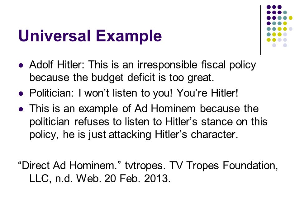 Universal Example Adolf Hitler: This is an irresponsible fiscal policy because the budget deficit is too great.