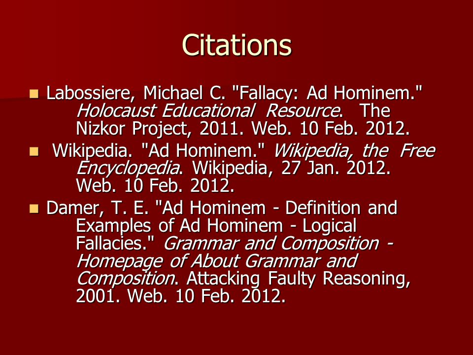 Citations Labossiere, Michael C. Fallacy: Ad Hominem. Holocaust Educational Resource.