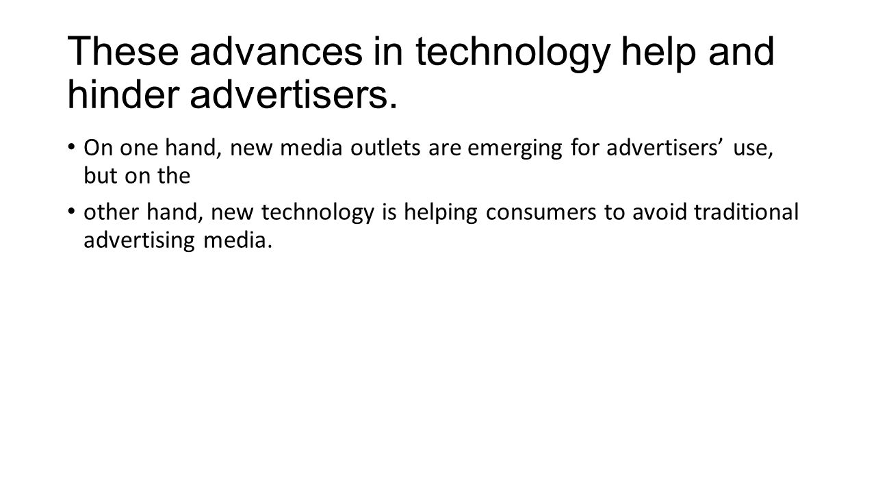 These advances in technology help and hinder advertisers.