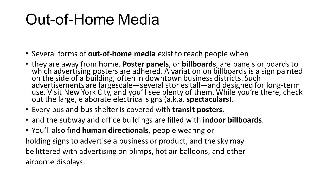 Out-of-Home Media Several forms of out-of-home media exist to reach people when they are away from home.