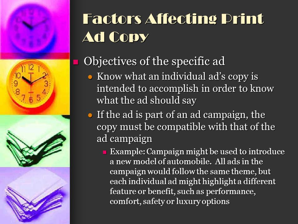 Factors Affecting Print Ad Copy Objectives of the specific ad Objectives of the specific ad Know what an individual ad's copy is intended to accomplis