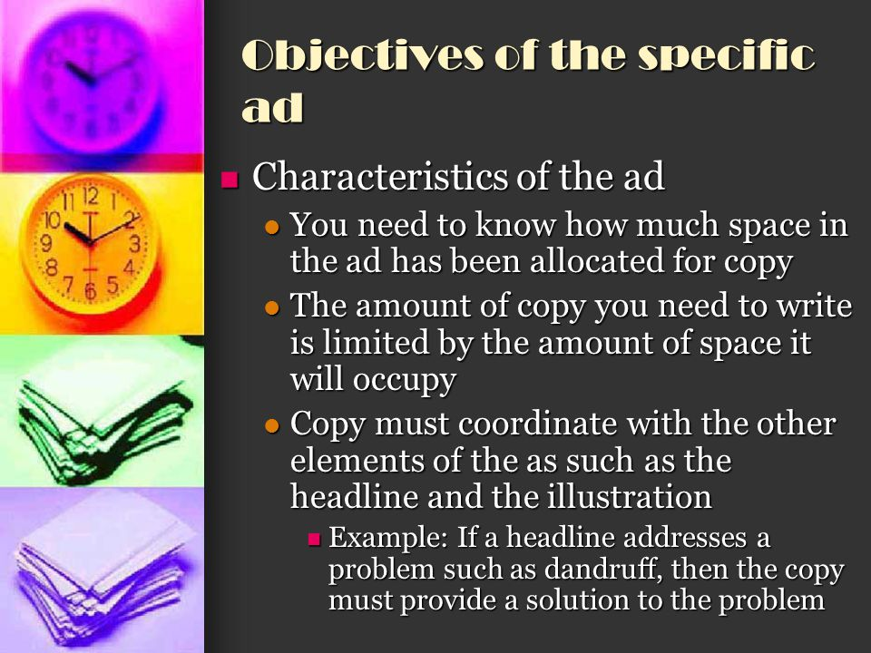 Objectives of the specific ad Characteristics of the ad Characteristics of the ad You need to know how much space in the ad has been allocated for cop