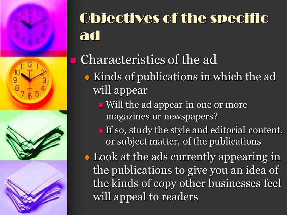 Objectives of the specific ad Characteristics of the ad Characteristics of the ad Kinds of publications in which the ad will appear Kinds of publicati