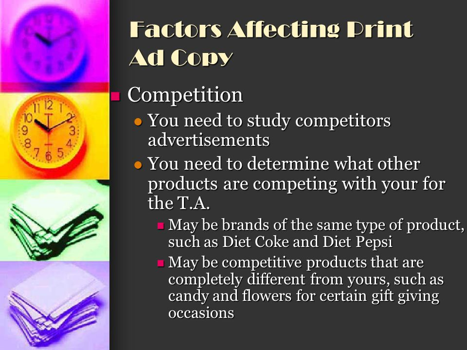 Factors Affecting Print Ad Copy Competition Competition You need to study competitors advertisements You need to study competitors advertisements You
