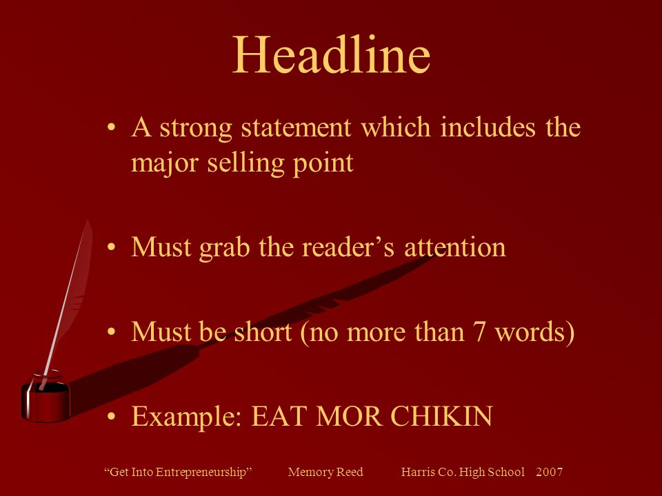 """""""Get Into Entrepreneurship"""" Memory Reed Harris Co. High School 2007 Headline A strong statement which includes the major selling point Must grab the r"""
