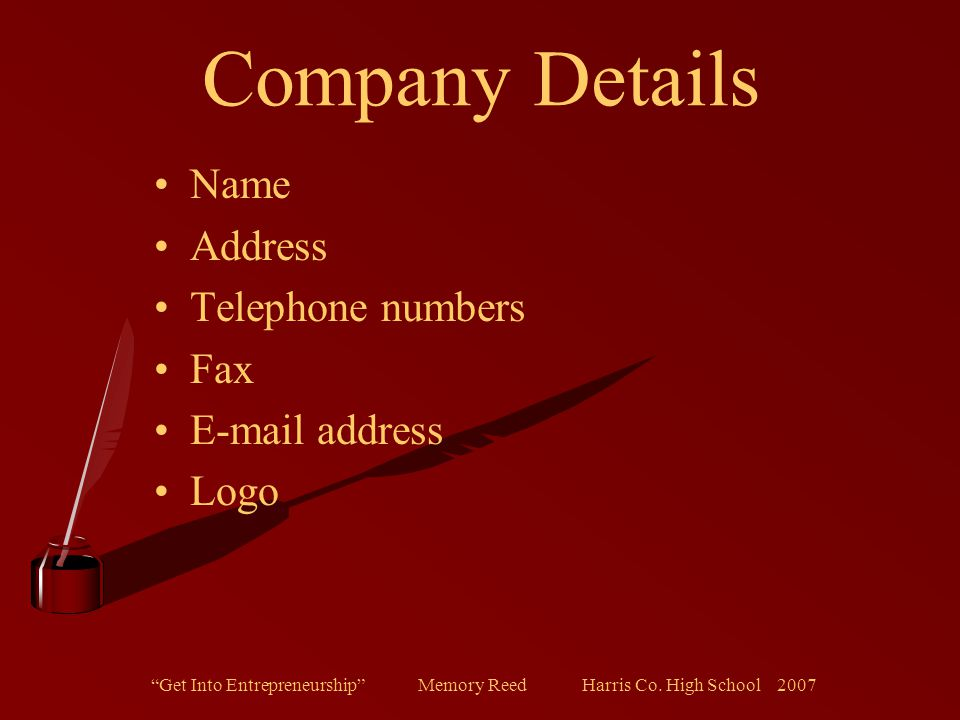 """""""Get Into Entrepreneurship"""" Memory Reed Harris Co. High School 2007 Company Details Name Address Telephone numbers Fax E-mail address Logo"""