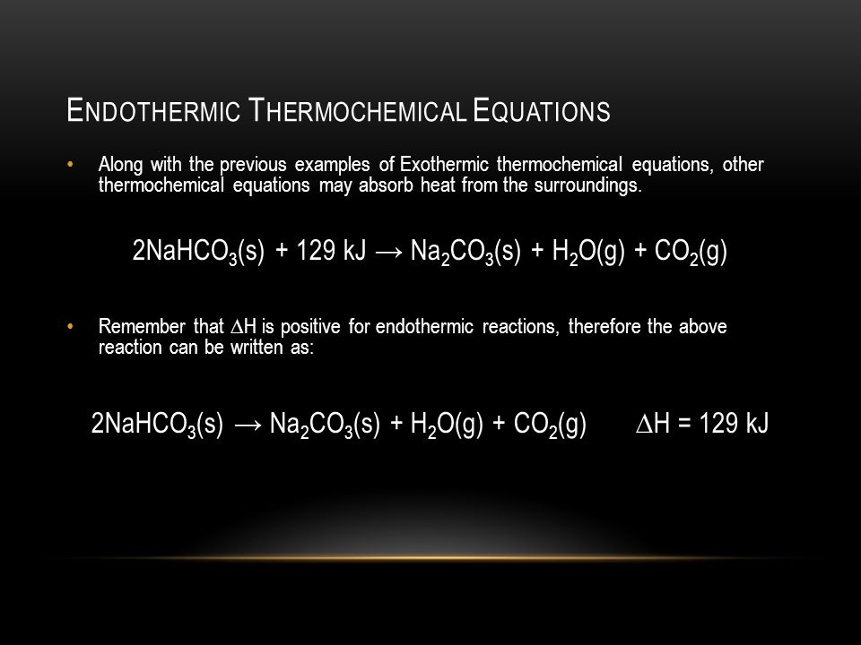 E NDOTHERMIC T HERMOCHEMICAL E QUATIONS Along with the previous examples of Exothermic thermochemical equations, other thermochemical equations may ab
