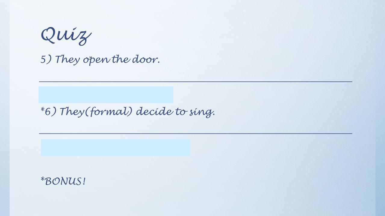 Quiz 5) They open the door. _________________________________________________________________ 5) Ellos abren la puerta. *6) They(formal) decide to sin