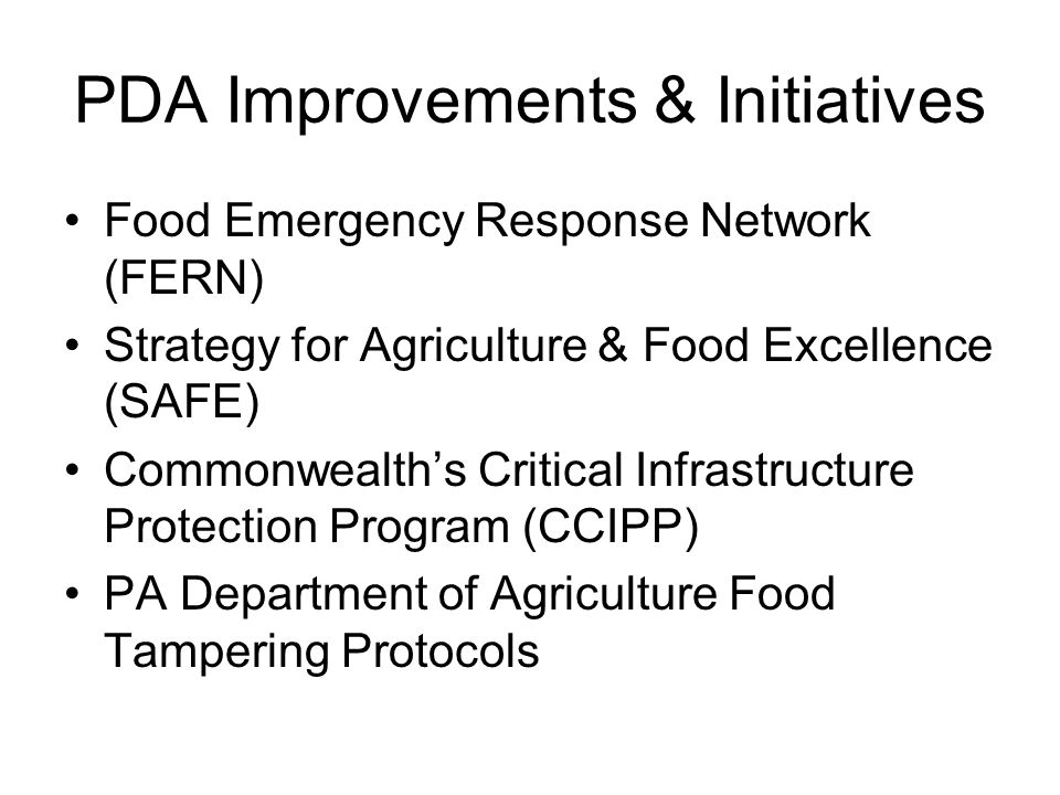 PDA Improvements & Initiatives Food Emergency Response Network (FERN) Strategy for Agriculture & Food Excellence (SAFE) Commonwealth's Critical Infras