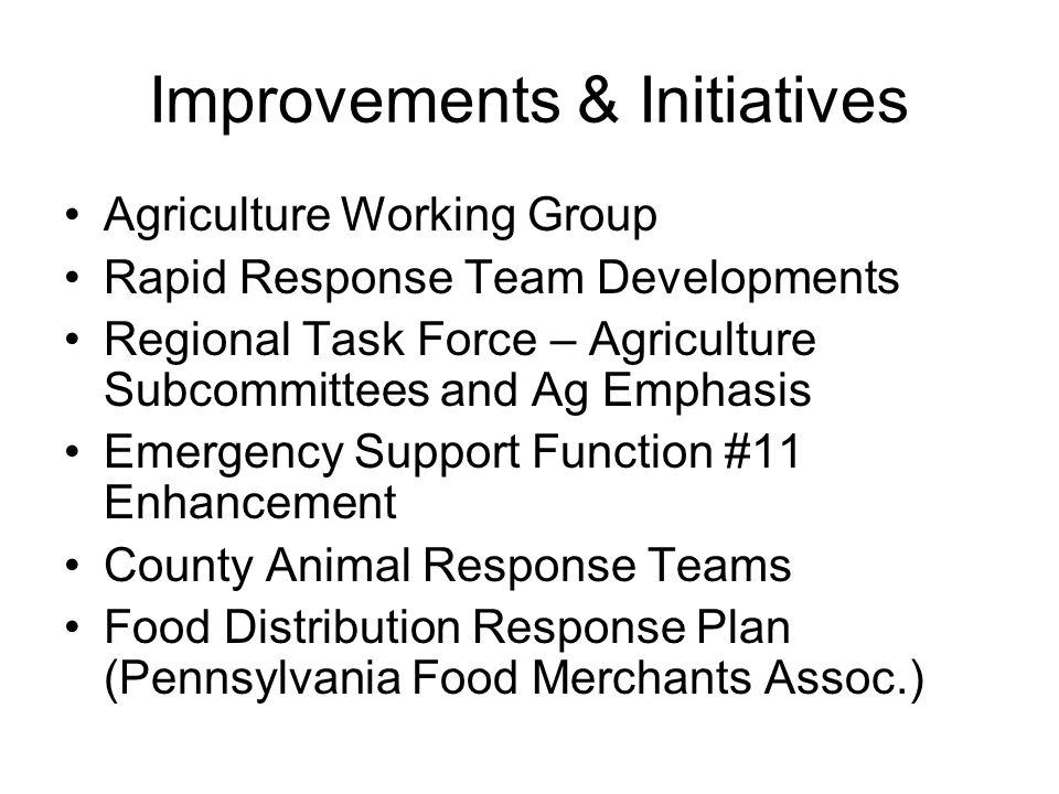 Improvements & Initiatives Agriculture Working Group Rapid Response Team Developments Regional Task Force – Agriculture Subcommittees and Ag Emphasis