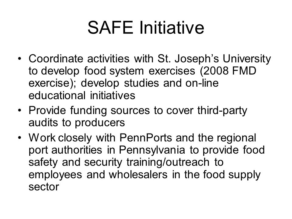 SAFE Initiative Coordinate activities with St. Joseph's University to develop food system exercises (2008 FMD exercise); develop studies and on-line e