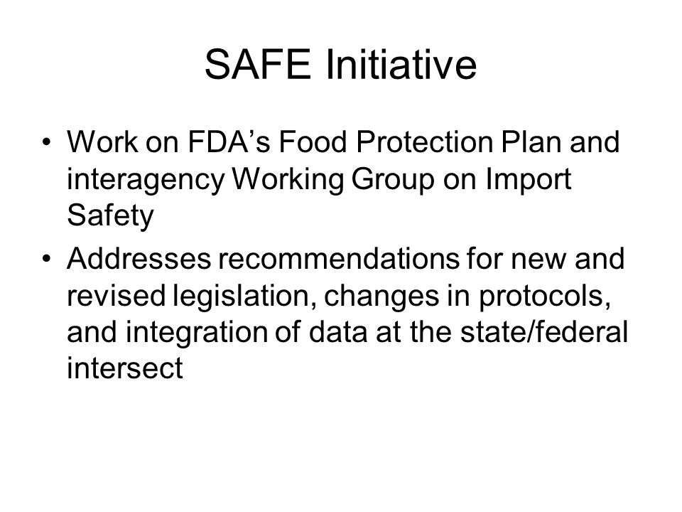 SAFE Initiative Work on FDA's Food Protection Plan and interagency Working Group on Import Safety Addresses recommendations for new and revised legisl