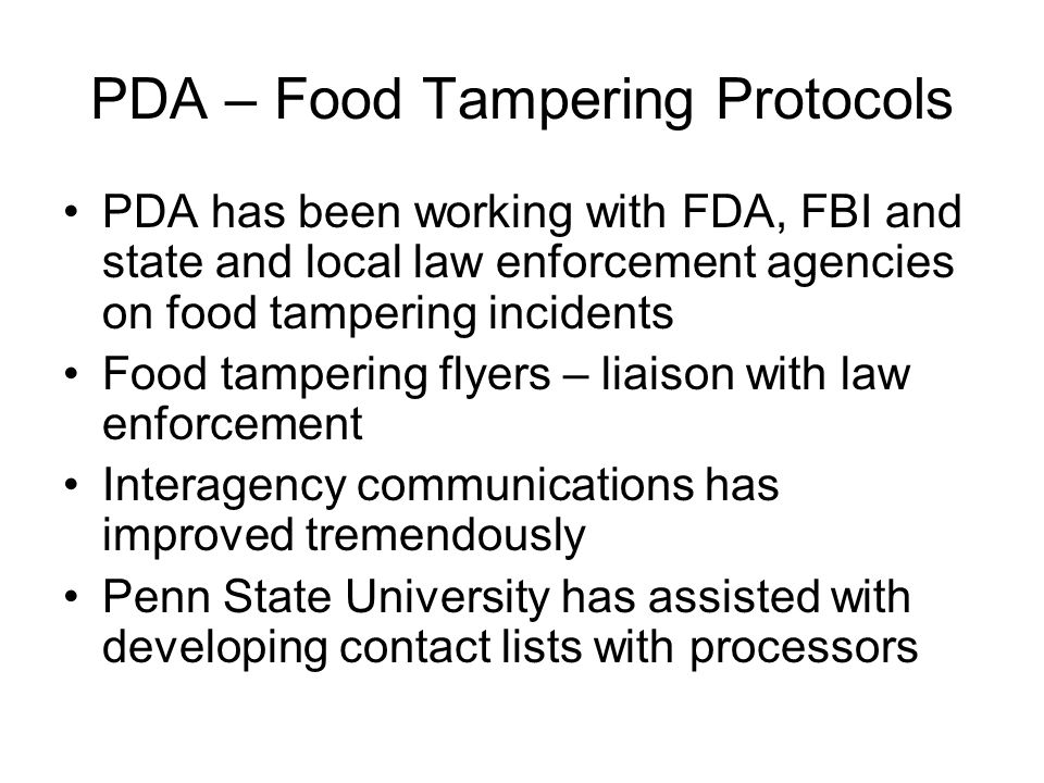 PDA – Food Tampering Protocols PDA has been working with FDA, FBI and state and local law enforcement agencies on food tampering incidents Food tamper