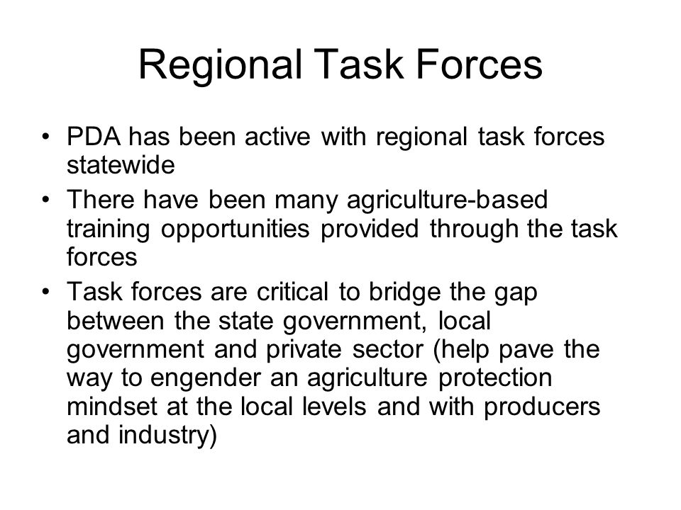 Regional Task Forces PDA has been active with regional task forces statewide There have been many agriculture-based training opportunities provided th