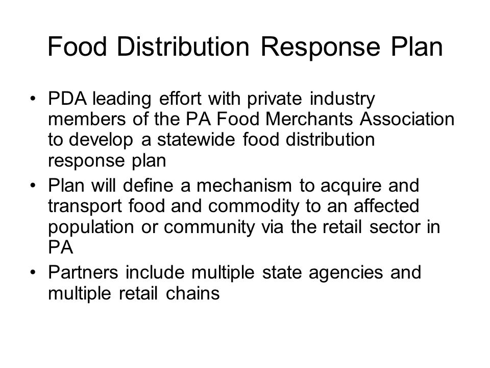 Food Distribution Response Plan PDA leading effort with private industry members of the PA Food Merchants Association to develop a statewide food dist