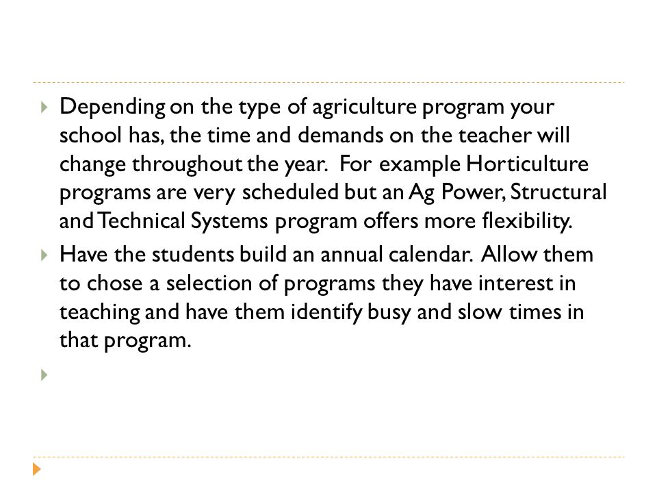  Depending on the type of agriculture program your school has, the time and demands on the teacher will change throughout the year.