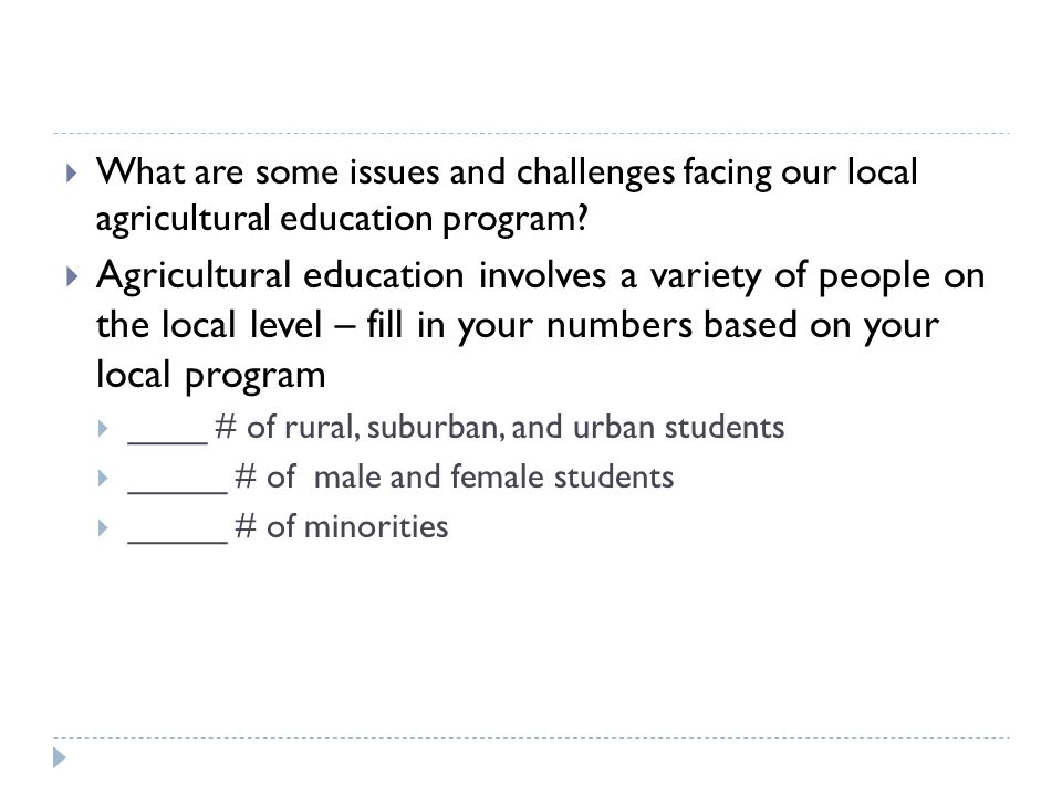  What are some issues and challenges facing our local agricultural education program.