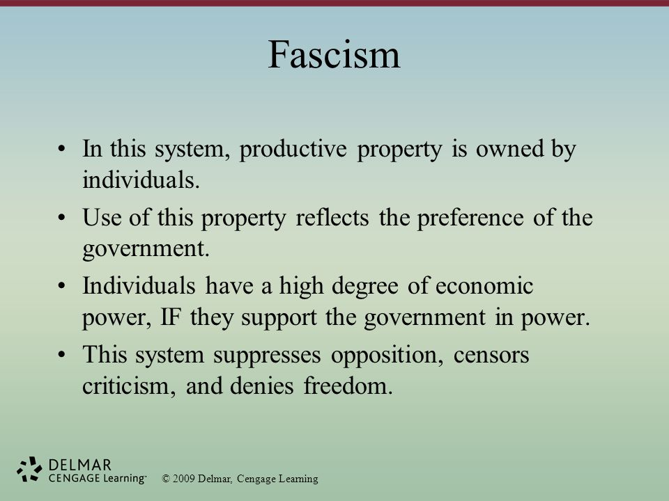 © 2009 Delmar, Cengage Learning Fascism In this system, productive property is owned by individuals.