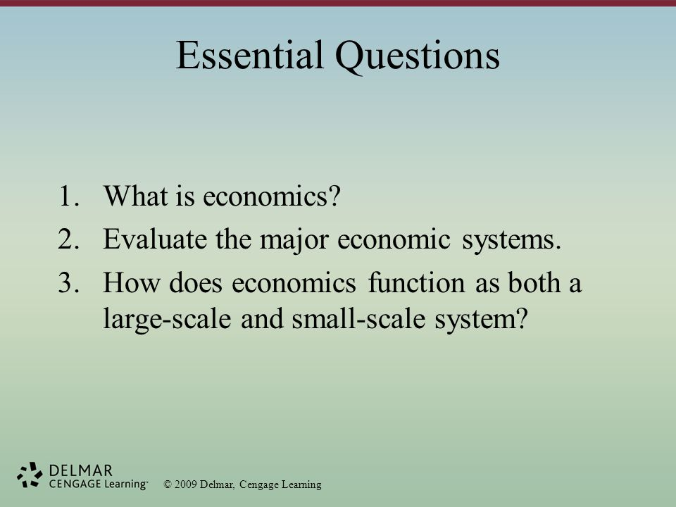 © 2009 Delmar, Cengage Learning What is Economics.