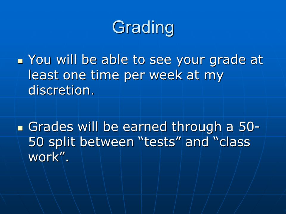 Tests Projects Projects Occur at the end of units of studyOccur at the end of units of study Both project and oral presentation are graded.Both project and oral presentation are graded.
