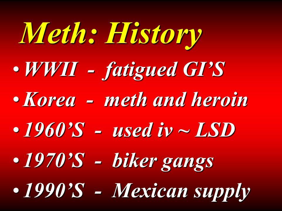 Meth: the drug Meth and metabolites active & excretedMeth and metabolites active & excreted Meth amphetamineMeth amphetamine Half life = 10 – 30 hoursHalf life = 10 – 30 hours