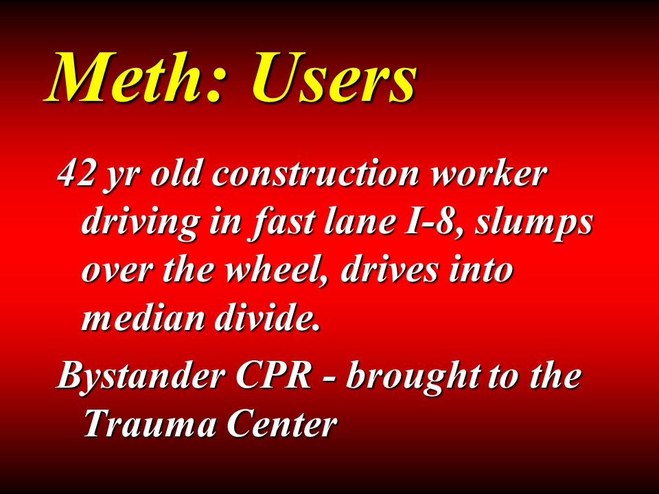 Meth: the drug Profound effects… Racing heart beat, high blood pressureRacing heart beat, high blood pressure Dilated pupils, sweatingDilated pupils, sweating Psychotic behaviorPsychotic behavior