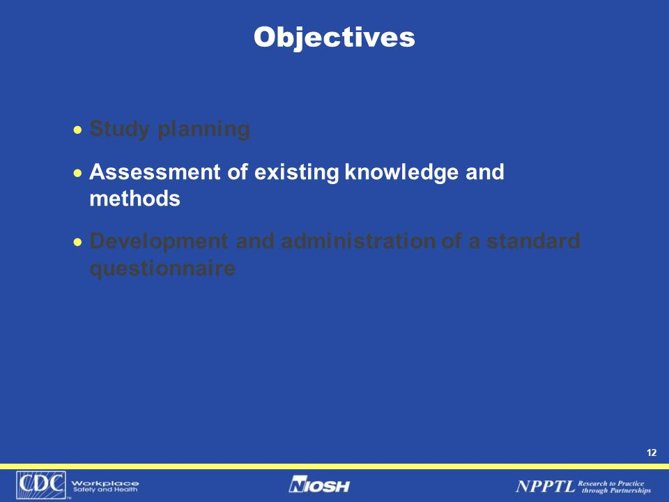 12 Objectives  Study planning  Assessment of existing knowledge and methods  Development and administration of a standard questionnaire