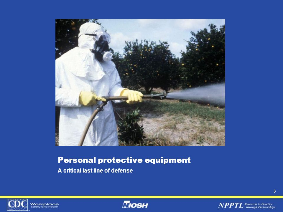 4 Personal protective equipment practices It's only effective when selected and used correctly