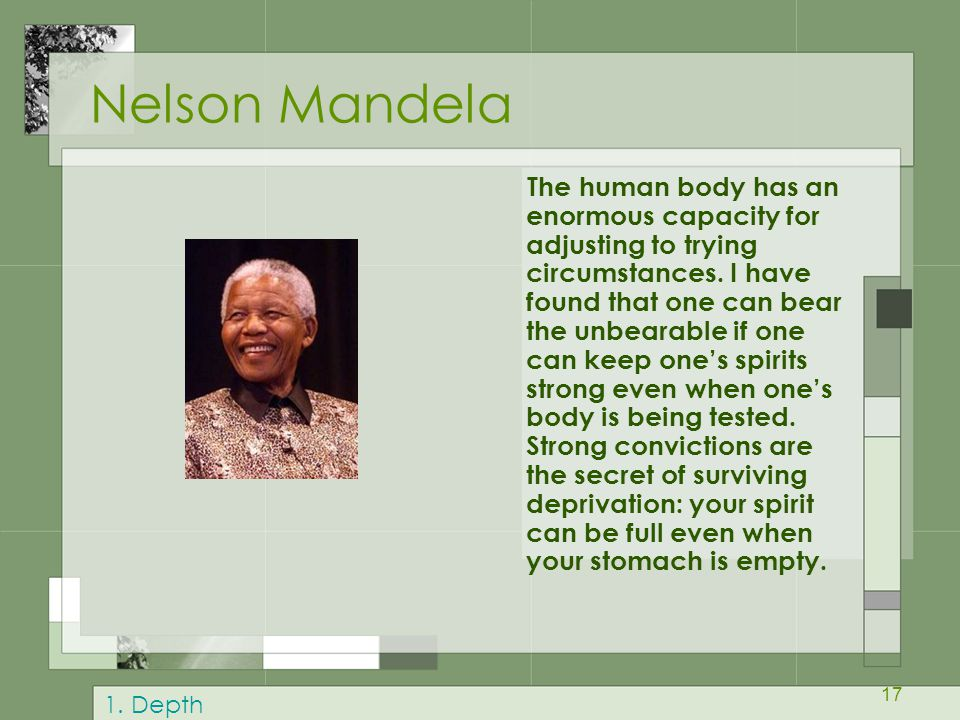 17 Nelson Mandela The human body has an enormous capacity for adjusting to trying circumstances.