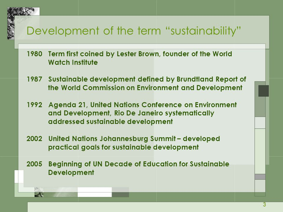 """3 Development of the term """"sustainability"""" 1980 Term first coined by Lester Brown, founder of the World Watch Institute 1987 Sustainable development d"""