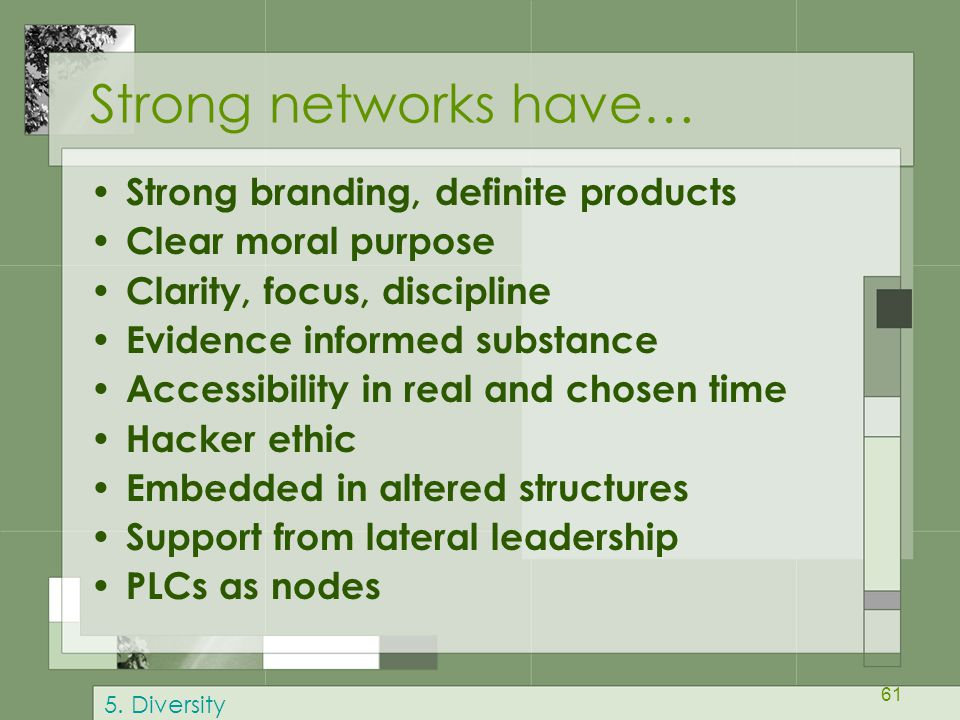 61 Strong networks have… Strong branding, definite products Clear moral purpose Clarity, focus, discipline Evidence informed substance Accessibility i