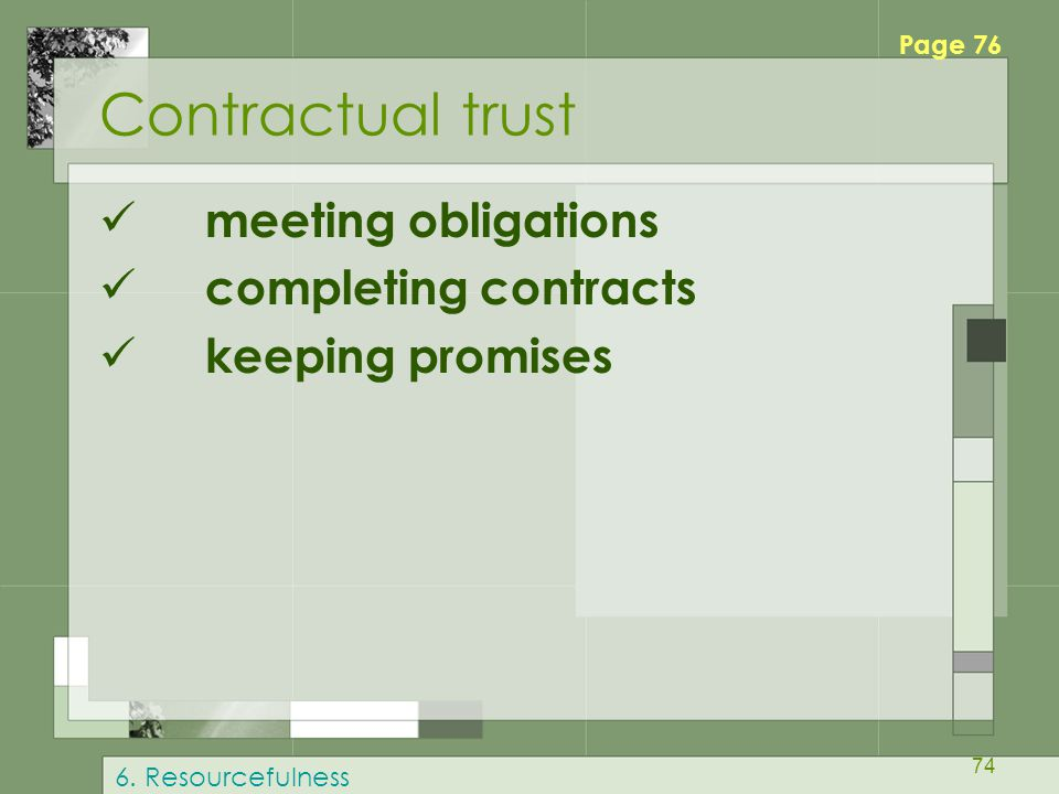 74 Contractual trust meeting obligations completing contracts keeping promises Page 76 6. Resourcefulness