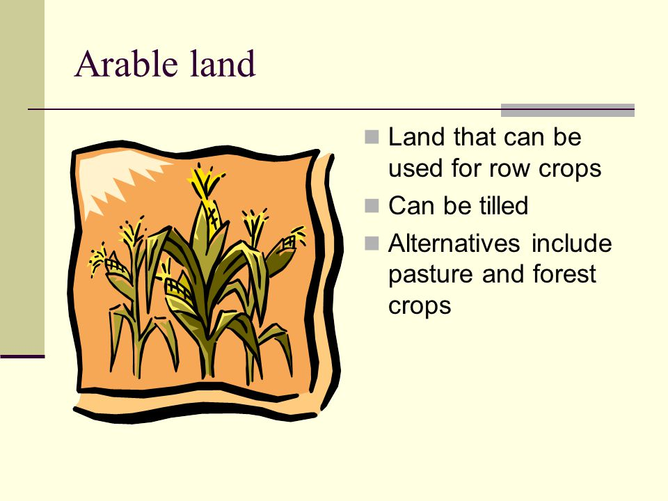 Cropland Used for growing crops Crops grown typically improve the tilth of the land
