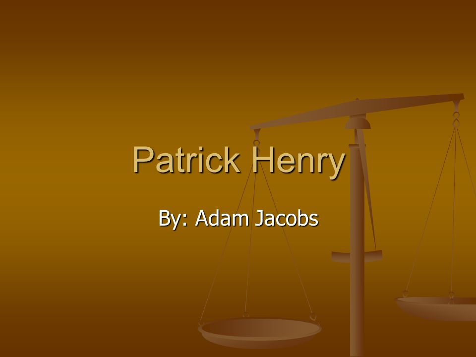 Patrick Henry By: Adam Jacobs