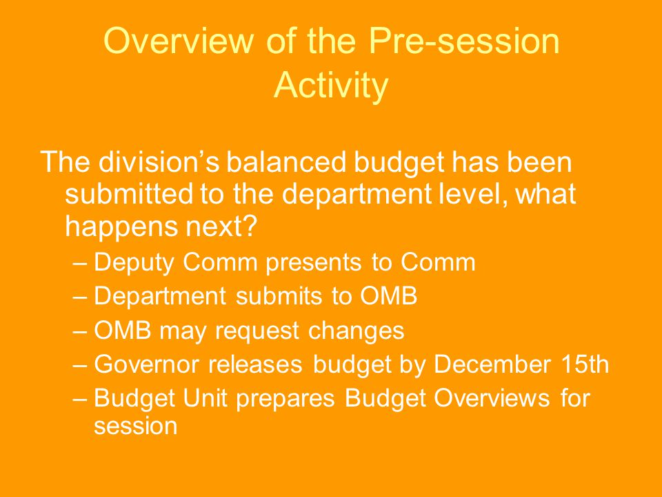Overview of the Pre-session Activity The division's balanced budget has been submitted to the department level, what happens next? –Deputy Comm presen