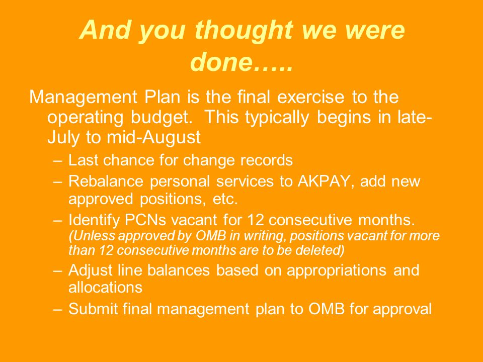 And you thought we were done….. Management Plan is the final exercise to the operating budget. This typically begins in late- July to mid-August –Last