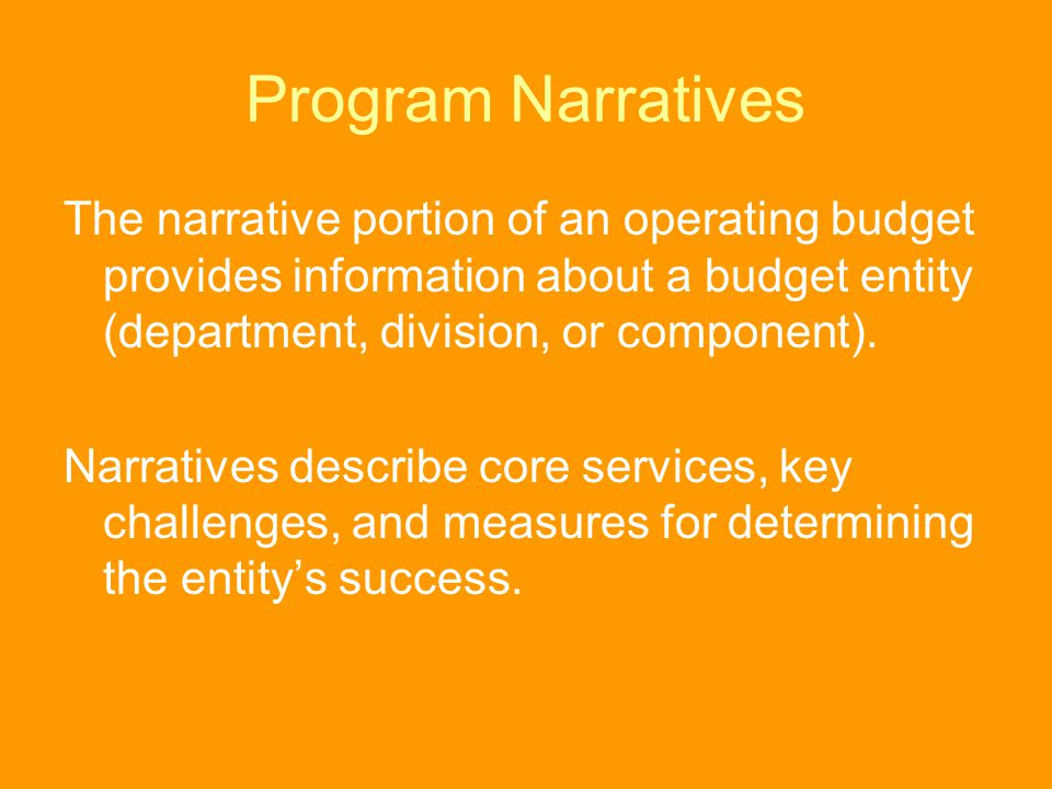 Program Narratives The narrative portion of an operating budget provides information about a budget entity (department, division, or component). Narra