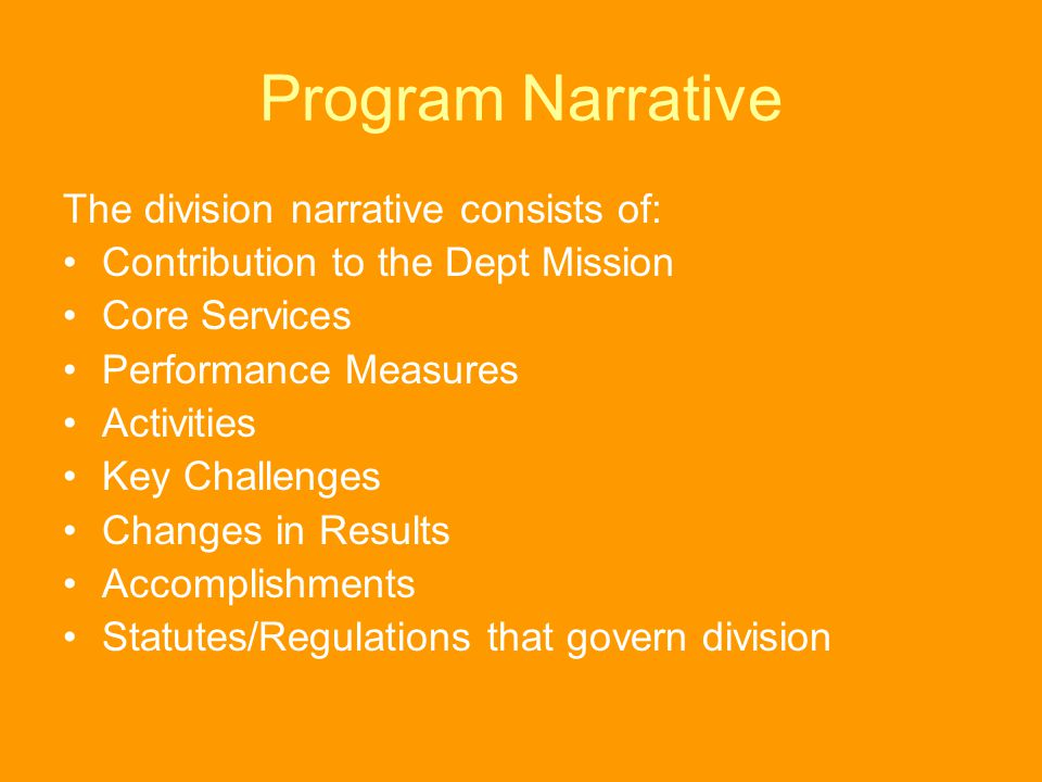 Program Narrative The division narrative consists of: Contribution to the Dept Mission Core Services Performance Measures Activities Key Challenges Ch