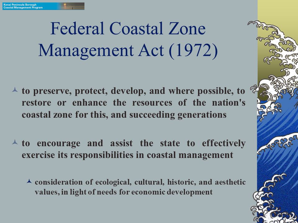 Introduction Alaska Coastal Management and Federal Coastal Zone Management Programs Local governments given authority and funding to participate in ma
