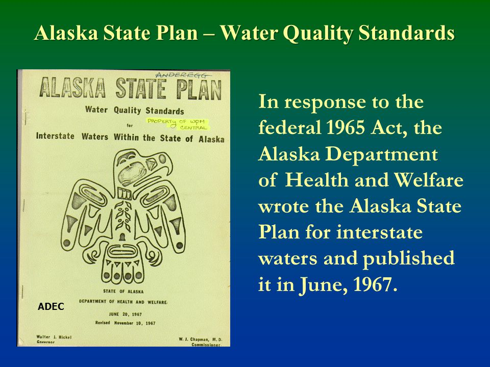 In response to the federal 1965 Act, the Alaska Department of Health and Welfare wrote the Alaska State Plan for interstate waters and published it in June, 1967.
