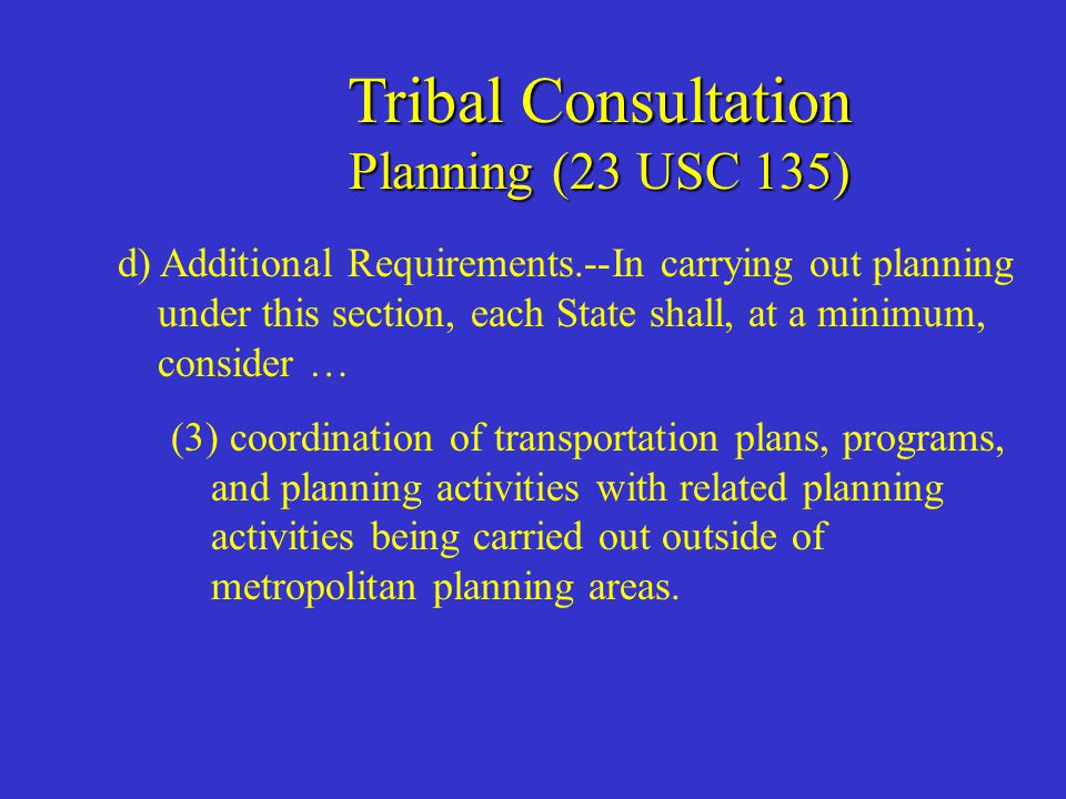 Tribal Consultation Planning (23 USC 134) (4) Recipients of other assistance.--The Secretary shall encourage each metropolitan planning organization to coordinate, to the maximum extent practicable, the design and delivery of transportation services within the metropolitan planning area that are provided-- (A) by recipients of assistance under chapter 53 of title 49; and (B) by governmental agencies and nonprofit organizations (including representatives of the agencies and organizations) that receive Federal assistance from a source other than the Department of Transportation to provide nonemergency transportation services.