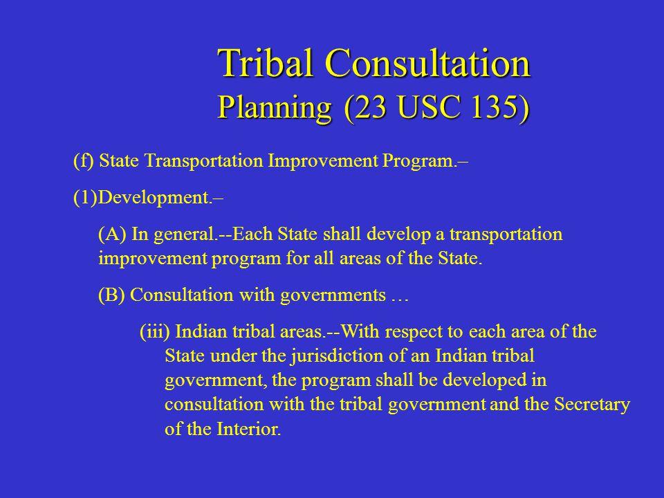 Tribal Consultation Planning (23 USC 135) (e) Long-Range Transportation Plan.– (1)Development.--Each State shall develop a long-range transportation p