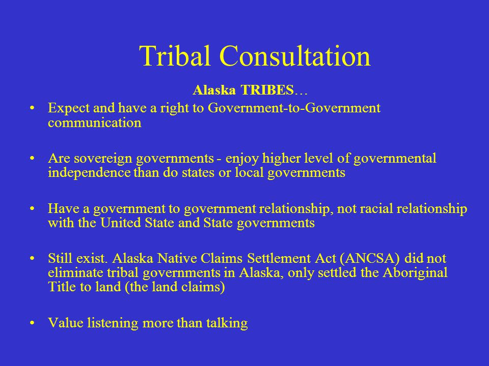 ADOT&PF Tribal Consultation Training OBJECTIVES  Learn why and when tribal consultation is required as well as the types of consultation  Be able to differentiate between a tribal government, an Alaska Native Corporation (ANC) and a 93-638 contracting agency  Understand how to effectively implement tribal consultation
